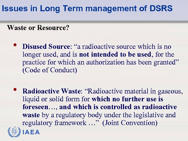 """Issues in Long Term management of DSRS Waste or Resource? • Disused Source: """"a"""