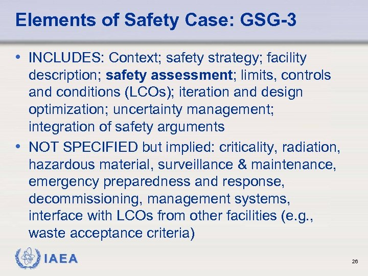 Elements of Safety Case: GSG-3 • INCLUDES: Context; safety strategy; facility description; safety assessment;