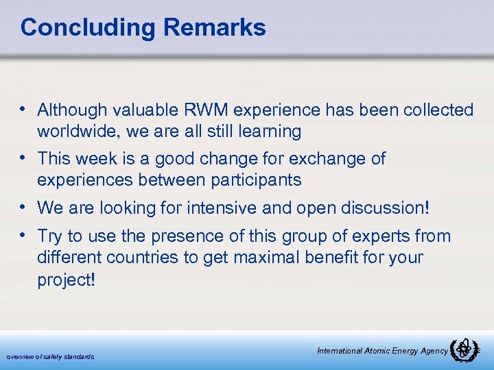 Concluding Remarks • Although valuable RWM experience has been collected worldwide, we are all