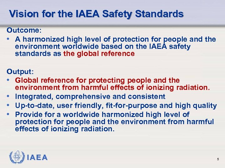 Vision for the IAEA Safety Standards Outcome: • A harmonized high level of protection