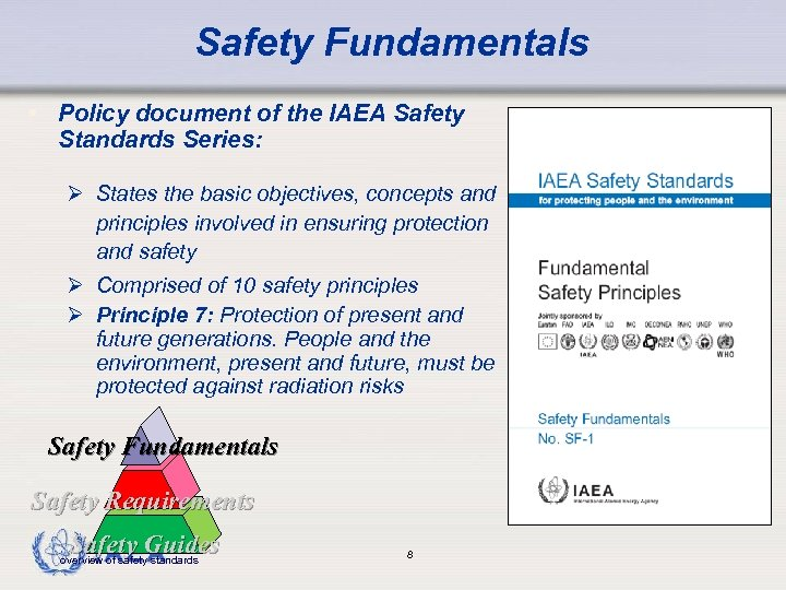 Safety Fundamentals • Policy document of the IAEA Safety Standards Series: Ø States the