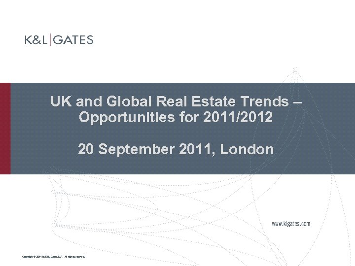 UK and Global Real Estate Trends – Opportunities for 2011/2012 20 September 2011, London