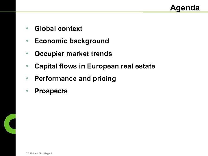 Agenda • Global context • Economic background • Occupier market trends • Capital flows