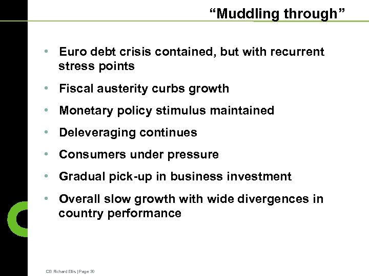 """""""Muddling through"""" • Euro debt crisis contained, but with recurrent stress points • Fiscal"""