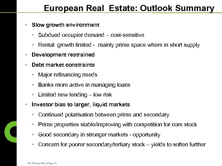 European Real Estate: Outlook Summary • Slow growth environment • Subdued occupier demand –