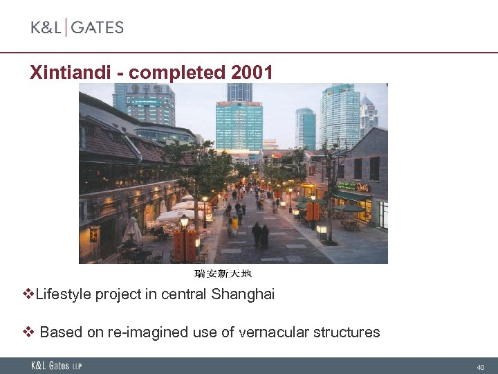 Xintiandi - completed 2001 v. Lifestyle project in central Shanghai v Based on re-imagined