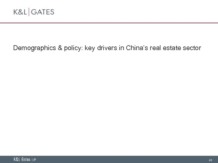 Demographics & policy: key drivers in China's real estate sector 43