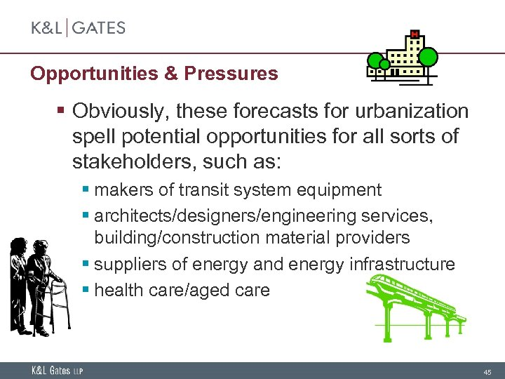 Opportunities & Pressures § Obviously, these forecasts for urbanization spell potential opportunities for all