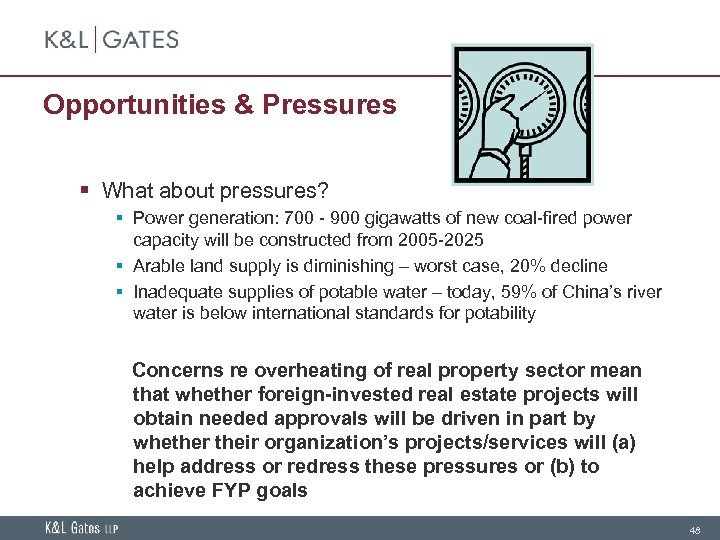 Opportunities & Pressures § What about pressures? § Power generation: 700 - 900 gigawatts