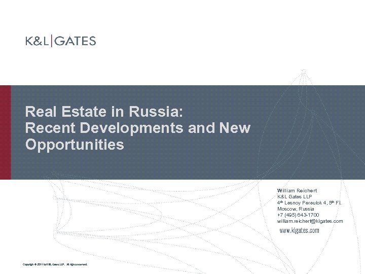 Real Estate in Russia: Recent Developments and New Opportunities William Reichert K&L Gates LLP