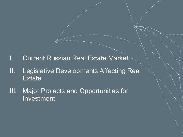I. Current Russian Real Estate Market II. Legislative Developments Affecting Real Estate III. Major