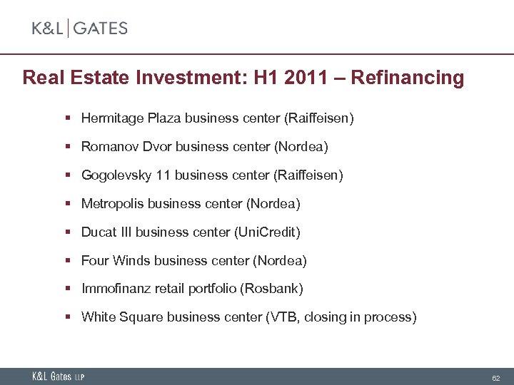 Real Estate Investment: H 1 2011 – Refinancing § Hermitage Plaza business center (Raiffeisen)