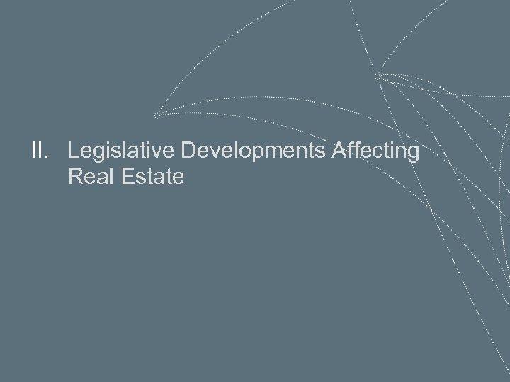 II. Legislative Developments Affecting Real Estate 66