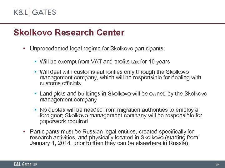 Skolkovo Research Center § Unprecedented legal regime for Skolkovo participants: § Will be exempt