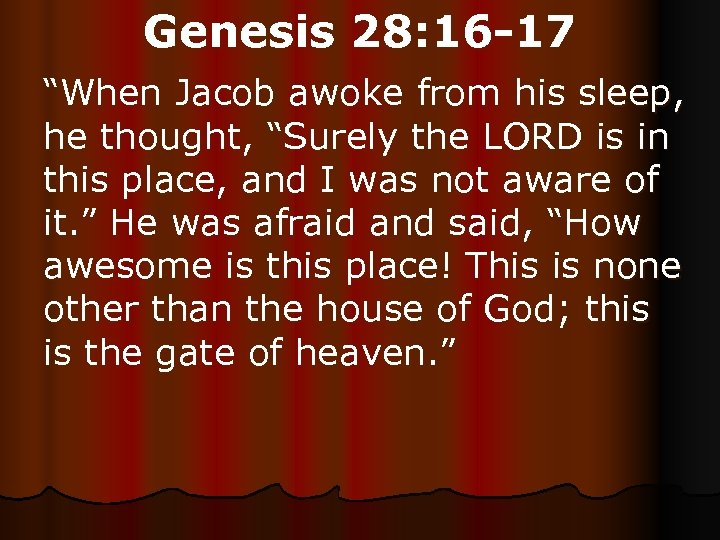 "Genesis 28: 16 -17 ""When Jacob awoke from his sleep, he thought, ""Surely the"