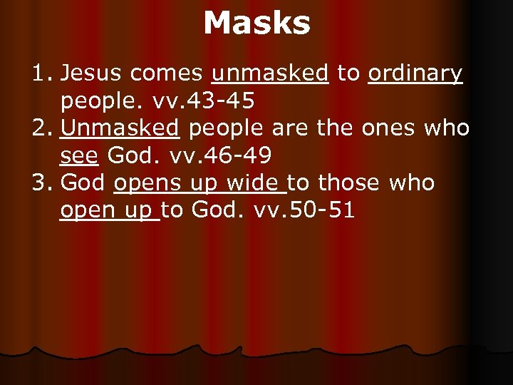 Masks 1. Jesus comes unmasked to ordinary people. vv. 43 -45 2. Unmasked people