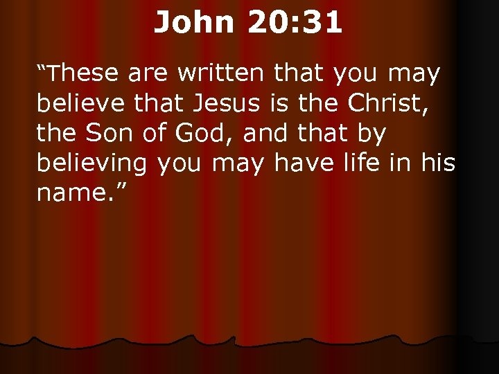 "John 20: 31 ""These are written that you may believe that Jesus is the"