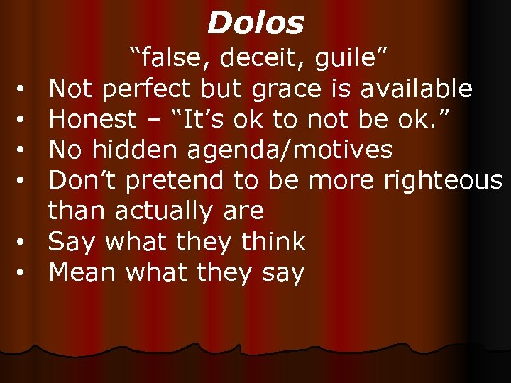 "Dolos • • • ""false, deceit, guile"" Not perfect but grace is available Honest"