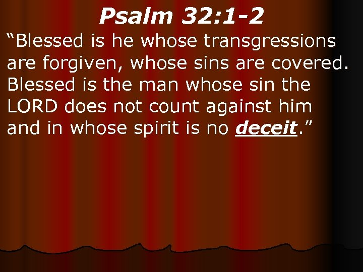 "Psalm 32: 1 -2 ""Blessed is he whose transgressions are forgiven, whose sins are"