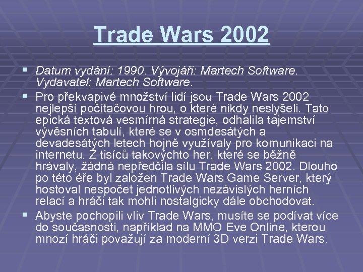 Trade Wars 2002 § Datum vydání: 1990. Vývojáři: Martech Software. Vydavatel: Martech Software. §