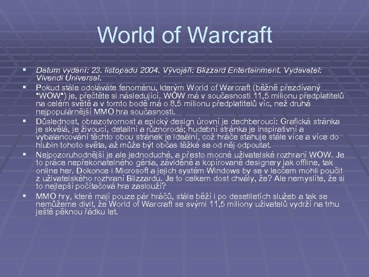 World of Warcraft § Datum vydání: 23. listopadu 2004. Vývojáři: Blizzard Entertainment. Vydavatel: §