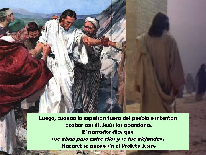 Luego, cuando lo expulsan fuera del pueblo e intentan acabar con él, Jesús los