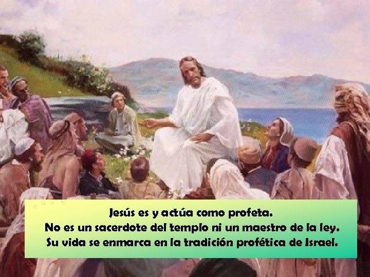 Jesús es y actúa como profeta. No es un sacerdote del templo ni un