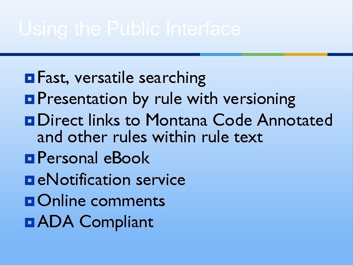 Using the Public Interface ¥ Fast, versatile searching ¥ Presentation by rule with versioning