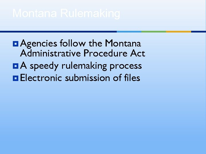 Montana Rulemaking ¥ Agencies follow the Montana Administrative Procedure Act ¥ A speedy rulemaking