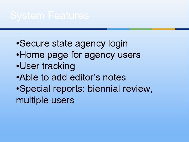 System Features • Secure state agency login • Home page for agency users •
