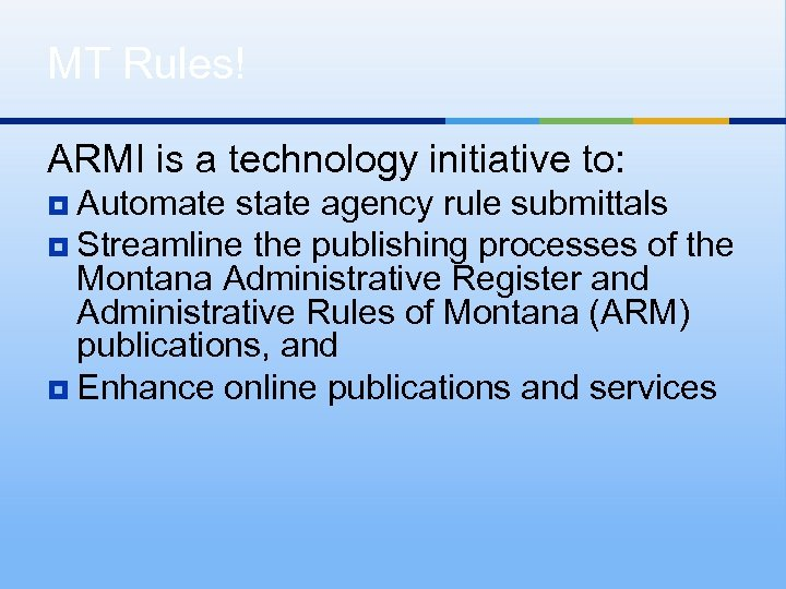MT Rules! ARMI is a technology initiative to: ¥ Automate state agency rule submittals