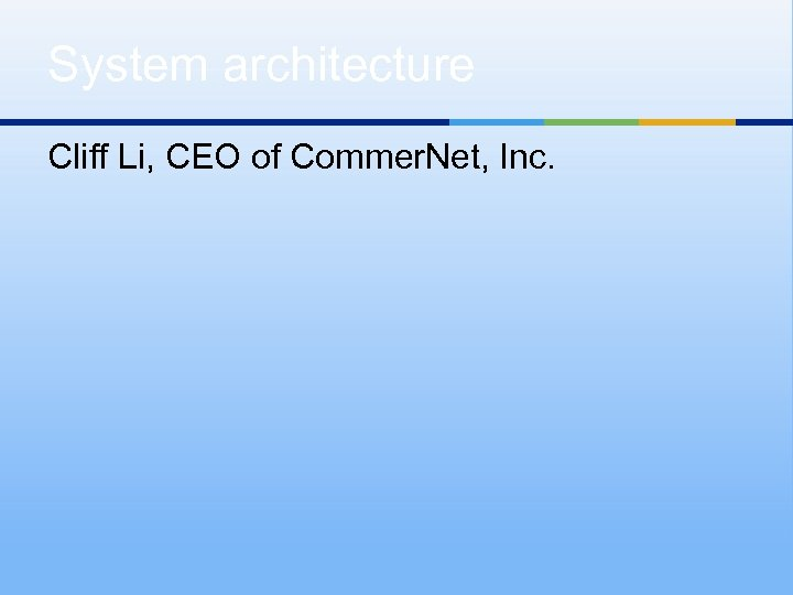 System architecture Cliff Li, CEO of Commer. Net, Inc.