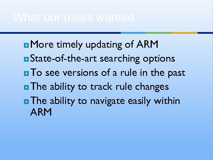 What our users wanted More timely updating of ARM ¥ State-of-the-art searching options ¥
