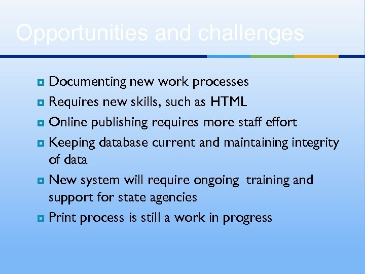 Opportunities and challenges Documenting new work processes ¥ Requires new skills, such as HTML
