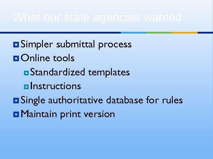 What our state agencies wanted ¥ Simpler submittal process ¥ Online tools ¥ Standardized