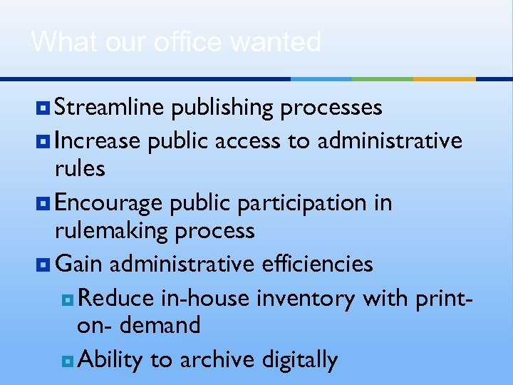What our office wanted ¥ Streamline publishing processes ¥ Increase public access to administrative