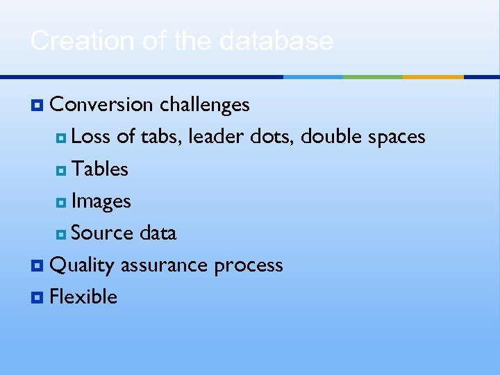 Creation of the database ¥ Conversion challenges ¥ Loss of tabs, leader dots, double