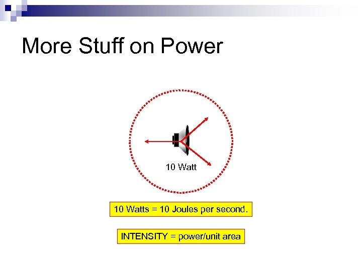 More Stuff on Power 10 Watts = 10 Joules per second. INTENSITY = power/unit