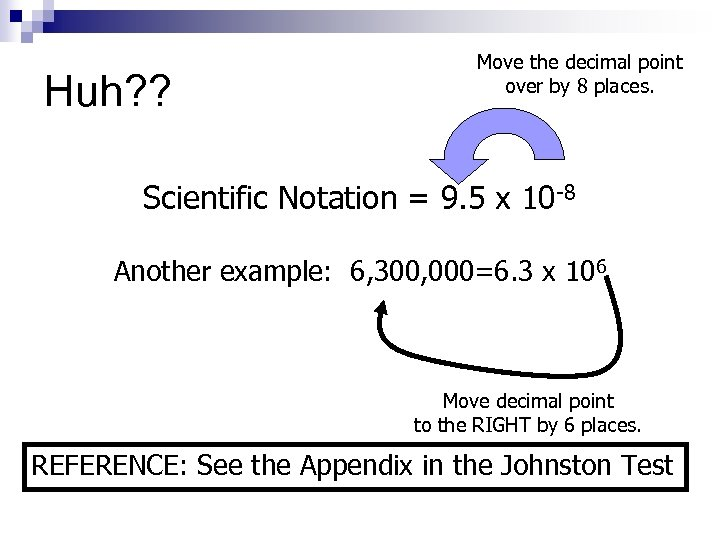 Huh? ? Move the decimal point over by 8 places. Scientific Notation = 9.