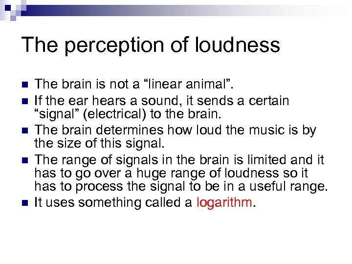 "The perception of loudness n n n The brain is not a ""linear animal""."