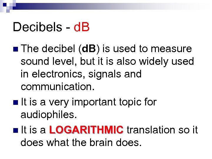 Decibels - d. B n The decibel (d. B) is used to measure sound
