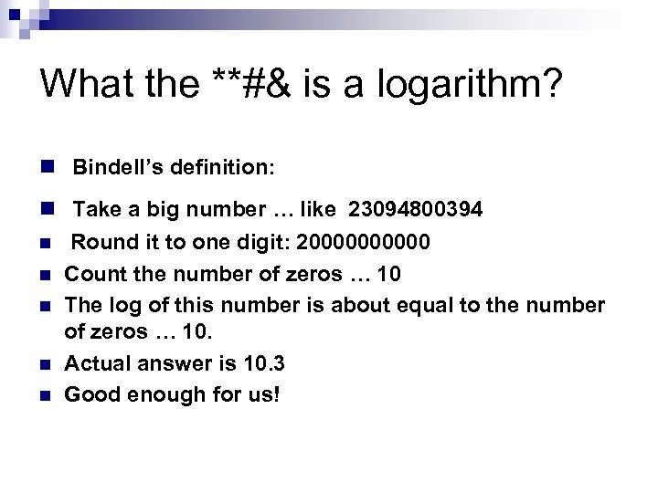 What the **#& is a logarithm? n Bindell's definition: n Take a big number