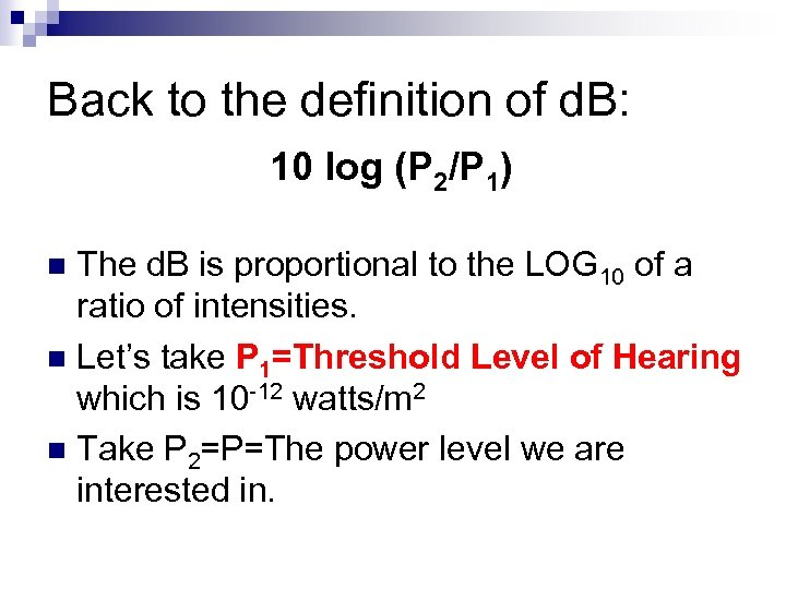 Back to the definition of d. B: 10 log (P 2/P 1) The d.