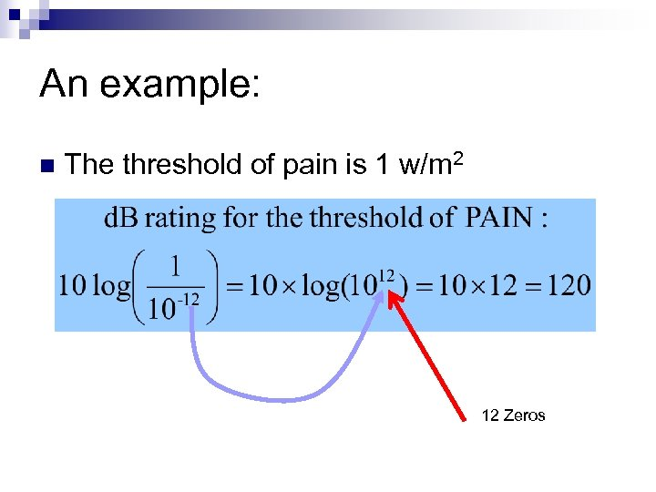 An example: n The threshold of pain is 1 w/m 2 12 Zeros