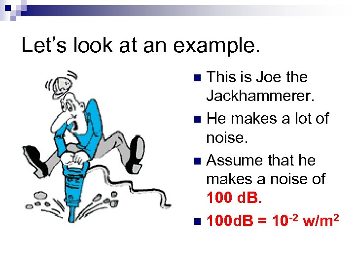 Let's look at an example. This is Joe the Jackhammerer. n He makes a
