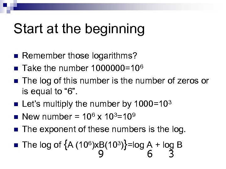 Start at the beginning n Remember those logarithms? Take the number 1000000=106 The log
