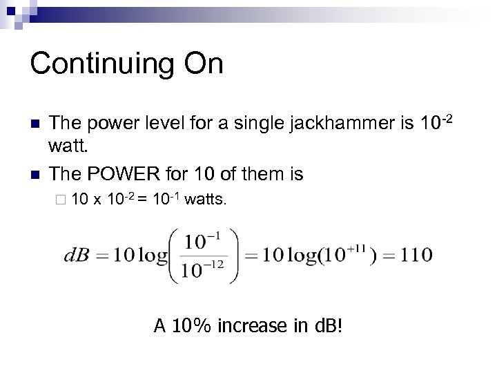 Continuing On n n The power level for a single jackhammer is 10 -2