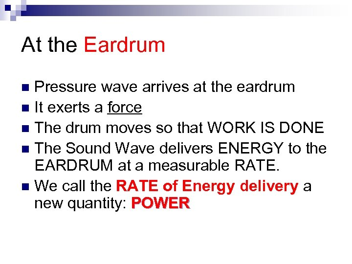At the Eardrum Pressure wave arrives at the eardrum n It exerts a force
