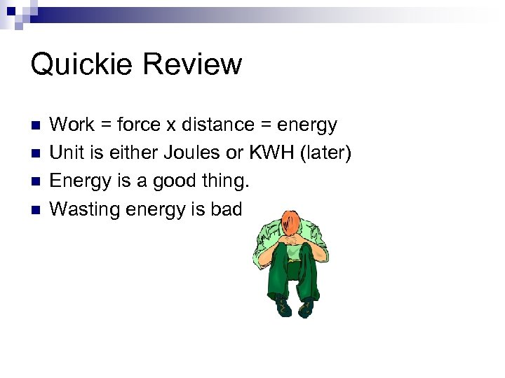 Quickie Review n n Work = force x distance = energy Unit is either