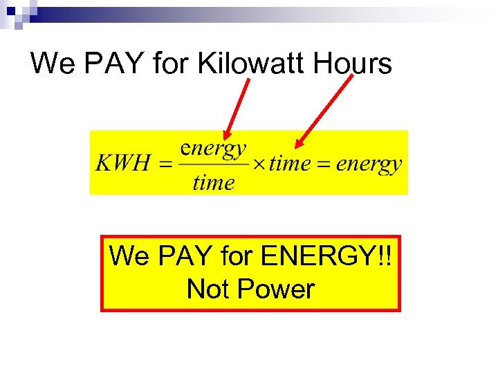 We PAY for Kilowatt Hours We PAY for ENERGY!! Not Power